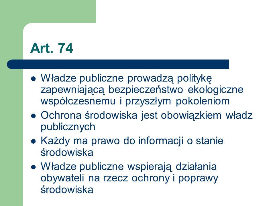 Art. 74 Władze publiczne prowadzą politykę zapewniającą bezpieczeństwo ekologiczne współczesnemu i przyszłym pokoleniom Ochrona środowiska jest obowią