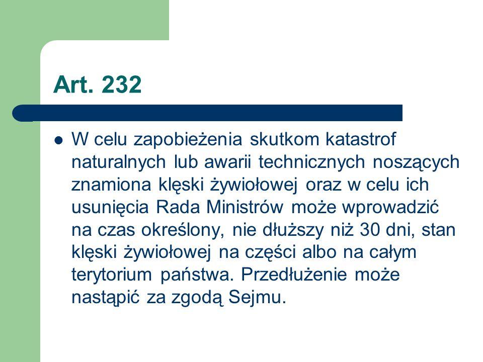 Art. 232 W celu zapobieżenia skutkom katastrof naturalnych lub awarii technicznych noszących znamiona klęski żywiołowej oraz w celu ich usunięcia Rada