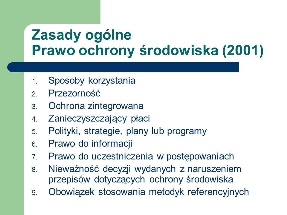 Zasady ogólne Prawo ochrony środowiska (2001) 1. Sposoby korzystania 2. Przezorność 3. Ochrona zintegrowana 4. Zanieczyszczający płaci 5. Polityki, st