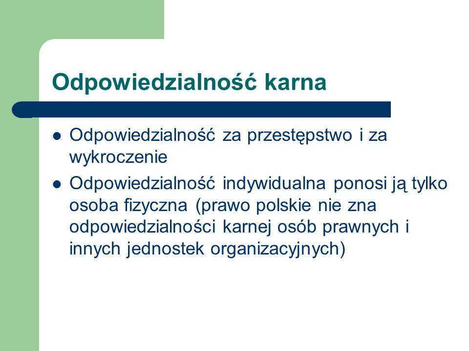Odpowiedzialność karna Odpowiedzialność za przestępstwo i za wykroczenie Odpowiedzialność indywidualna ponosi ją tylko osoba fizyczna (prawo polskie n