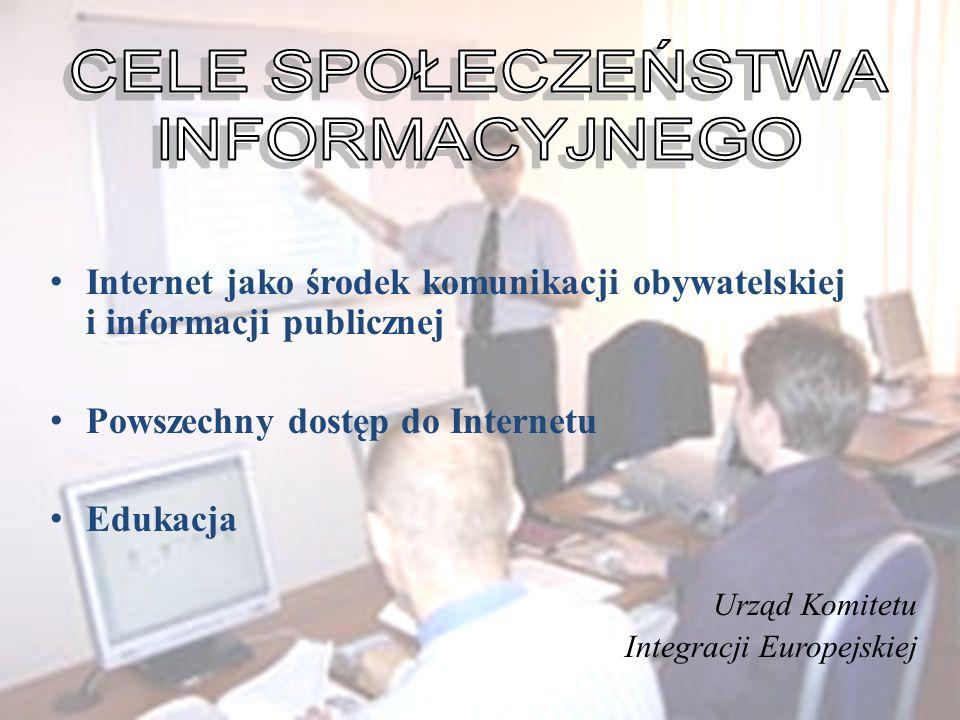 Internet jako środek komunikacji obywatelskiej i informacji publicznej Powszechny dostęp do Internetu Edukacja Urząd Komitetu Integracji Europejskiej
