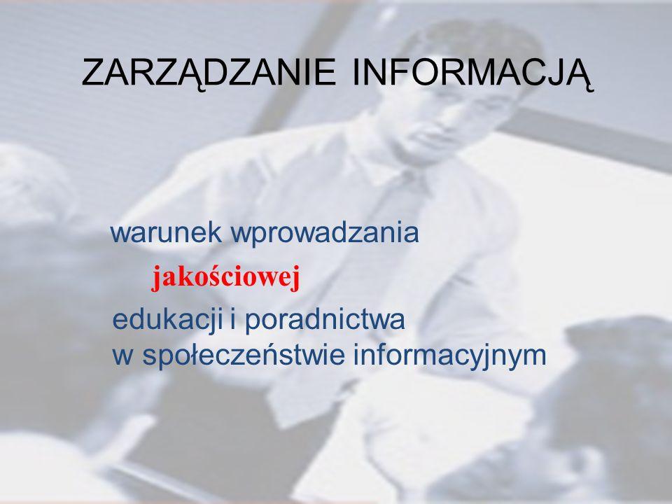 ZARZĄDZANIE INFORMACJĄ warunek wprowadzania jakościowej edukacji i poradnictwa w społeczeństwie informacyjnym