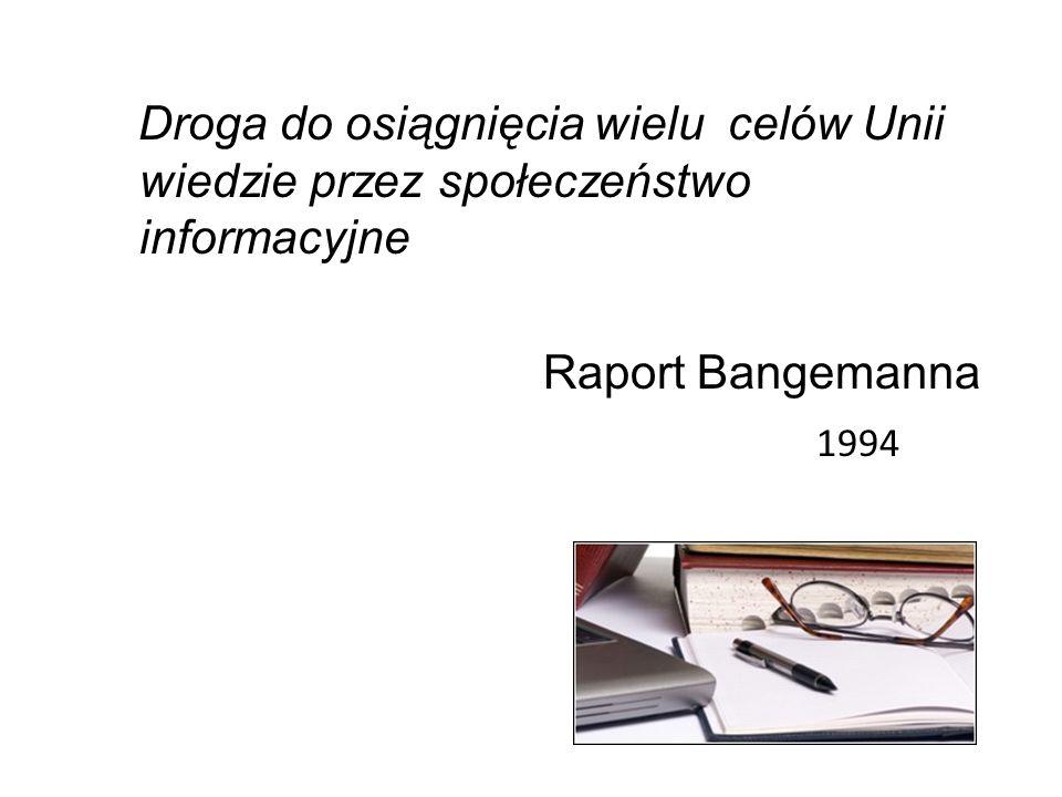 Droga do osiągnięcia wielu celów Unii wiedzie przez społeczeństwo informacyjne Raport Bangemanna 1994