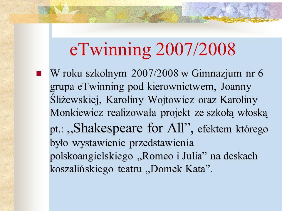 eTwinning 2007/2008 W roku szkolnym 2007/2008 w Gimnazjum nr 6 grupa eTwinning pod kierownictwem, Joanny Śliżewskiej, Karoliny Wojtowicz oraz Karoliny