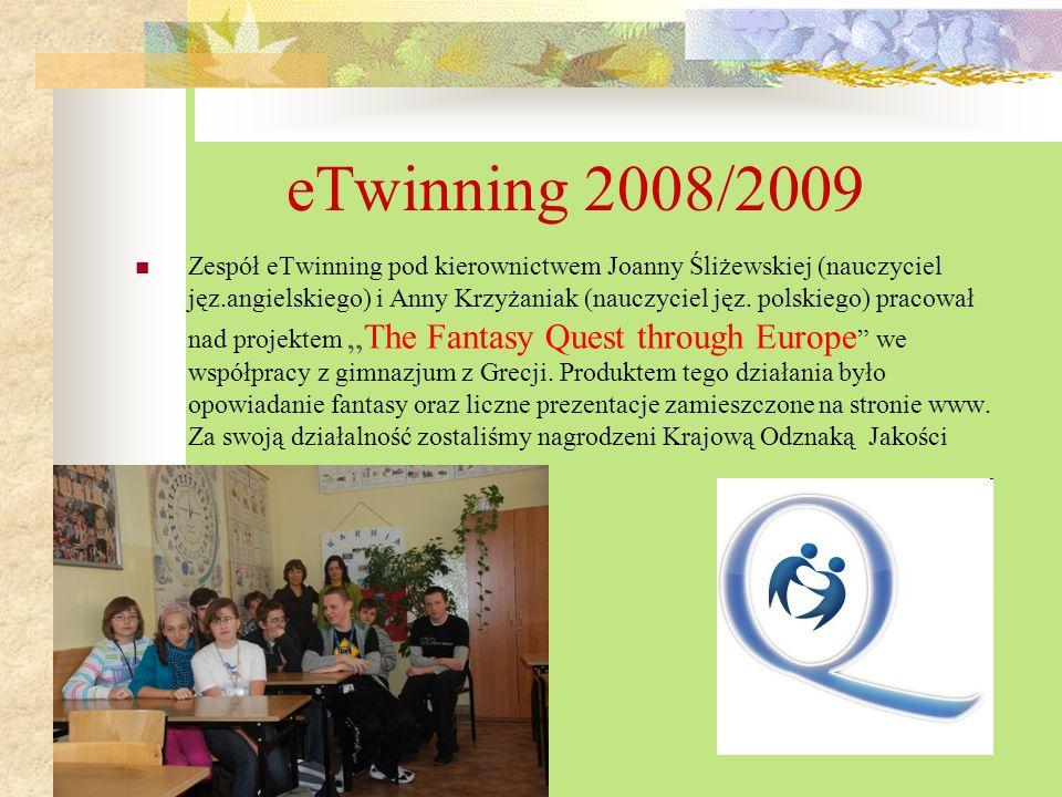 eTwinning 2008/2009 Zespół eTwinning pod kierownictwem Joanny Śliżewskiej (nauczyciel jęz.angielskiego) i Anny Krzyżaniak (nauczyciel jęz. polskiego)
