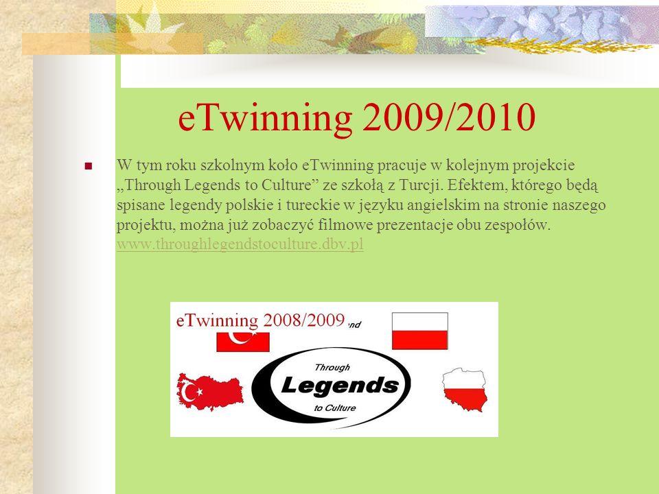 eTwinning 2009/2010 W tym roku szkolnym koło eTwinning pracuje w kolejnym projekcie Through Legends to Culture ze szkołą z Turcji. Efektem, którego bę