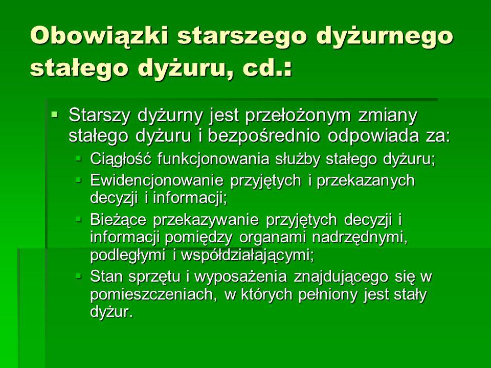 Obowiązki starszego dyżurnego stałego dyżuru, cd. : Starszy dyżurny jest przełożonym zmiany stałego dyżuru i bezpośrednio odpowiada za: Starszy dyżurn