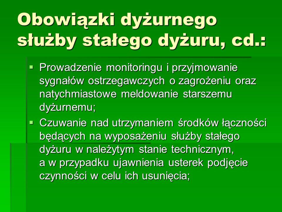 Obowiązki dyżurnego służby stałego dyżuru, cd.: Prowadzenie monitoringu i przyjmowanie sygnałów ostrzegawczych o zagrożeniu oraz natychmiastowe meldow