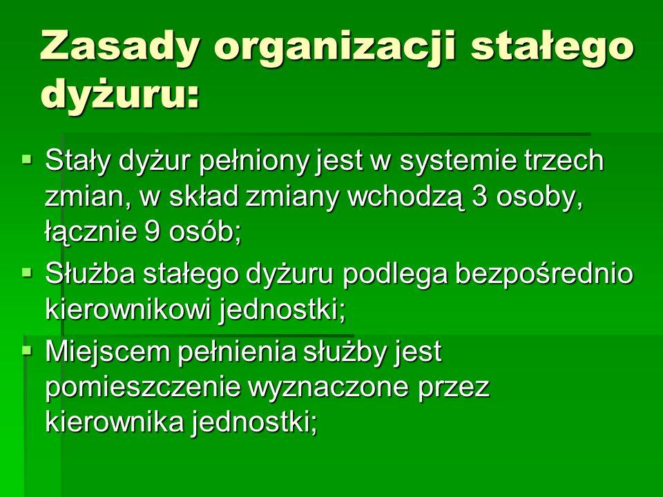 Zasady organizacji stałego dyżuru: Stały dyżur pełniony jest w systemie trzech zmian, w skład zmiany wchodzą 3 osoby, łącznie 9 osób; Stały dyżur pełn
