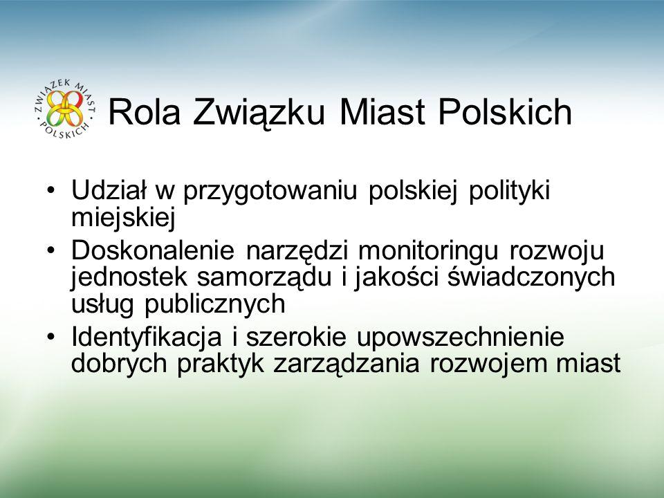 Rola Związku Miast Polskich Udział w przygotowaniu polskiej polityki miejskiej Doskonalenie narzędzi monitoringu rozwoju jednostek samorządu i jakości