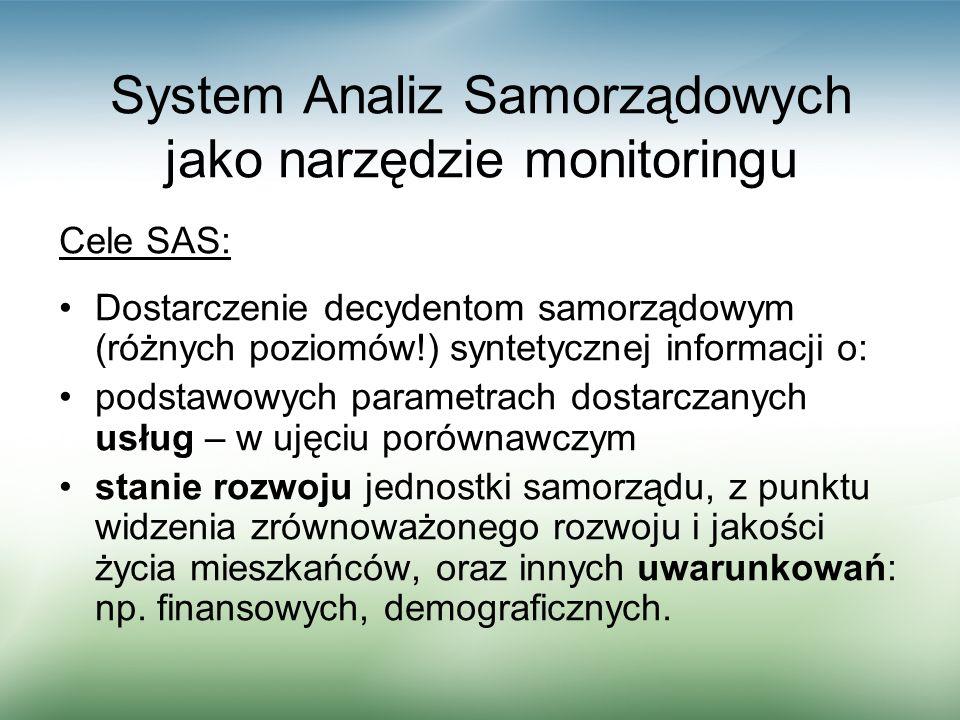 System Analiz Samorządowych jako narzędzie monitoringu Cele SAS: Dostarczenie decydentom samorządowym (różnych poziomów!) syntetycznej informacji o: p