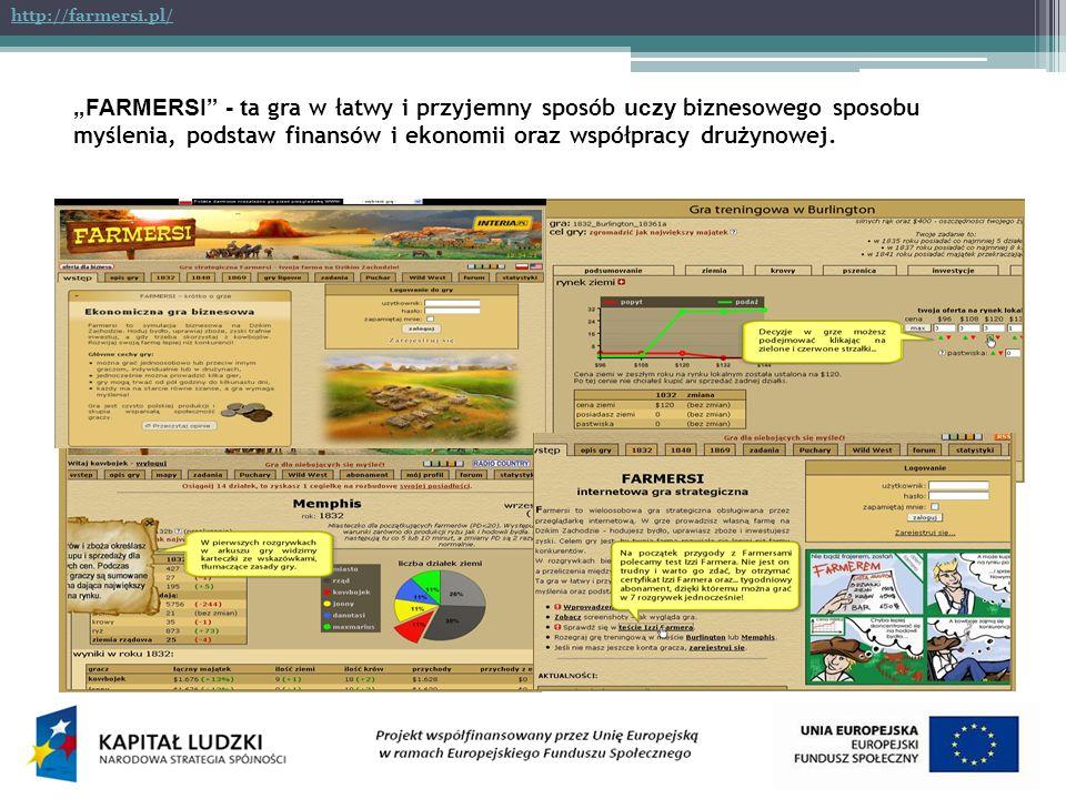 http://farmersi.pl/ FARMERSI - t a gra w łatwy i przyjemny sposób uczy biznesowego sposobu myślenia, podstaw finansów i ekonomii oraz współpracy drużynowej.