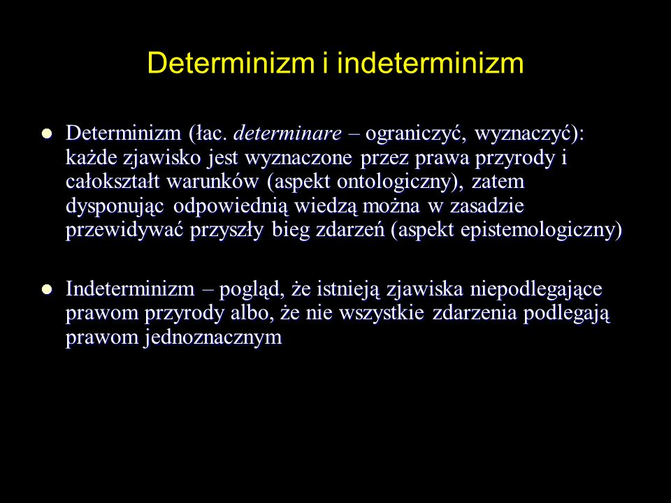Determinizm Intuicyjną ideę determinizmu można ogólnie ująć w stwierdzeniu, że świat przypomina taśmę filmową.