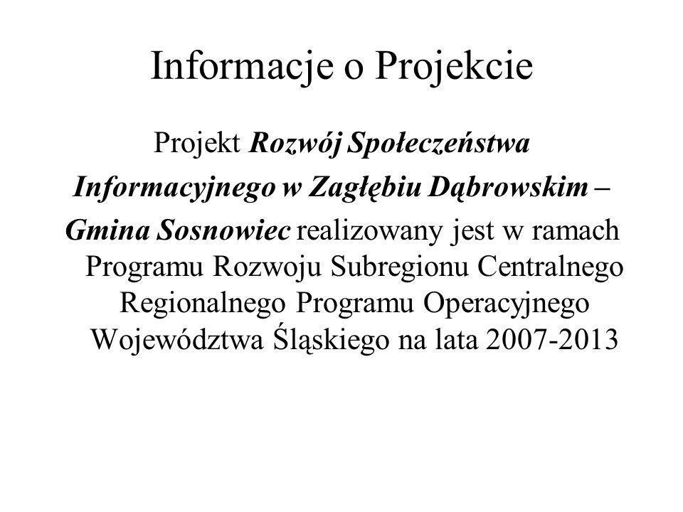 Informacje o Projekcie Projekt Rozwój Społeczeństwa Informacyjnego w Zagłębiu Dąbrowskim – Gmina Sosnowiec realizowany jest w ramach Programu Rozwoju