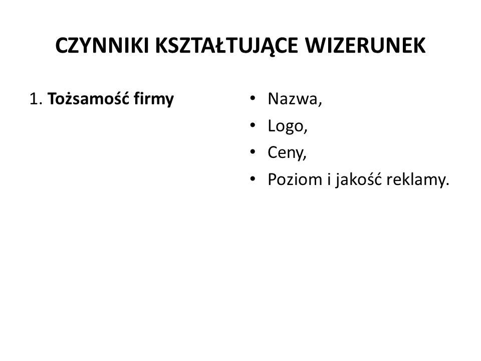 CZYNNIKI KSZTAŁTUJĄCE WIZERUNEK 1. Tożsamość firmy Nazwa, Logo, Ceny, Poziom i jakość reklamy.