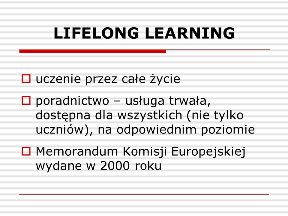 LIFELONG LEARNING uczenie przez całe życie poradnictwo – usługa trwała, dostępna dla wszystkich (nie tylko uczniów), na odpowiednim poziomie Memorandu