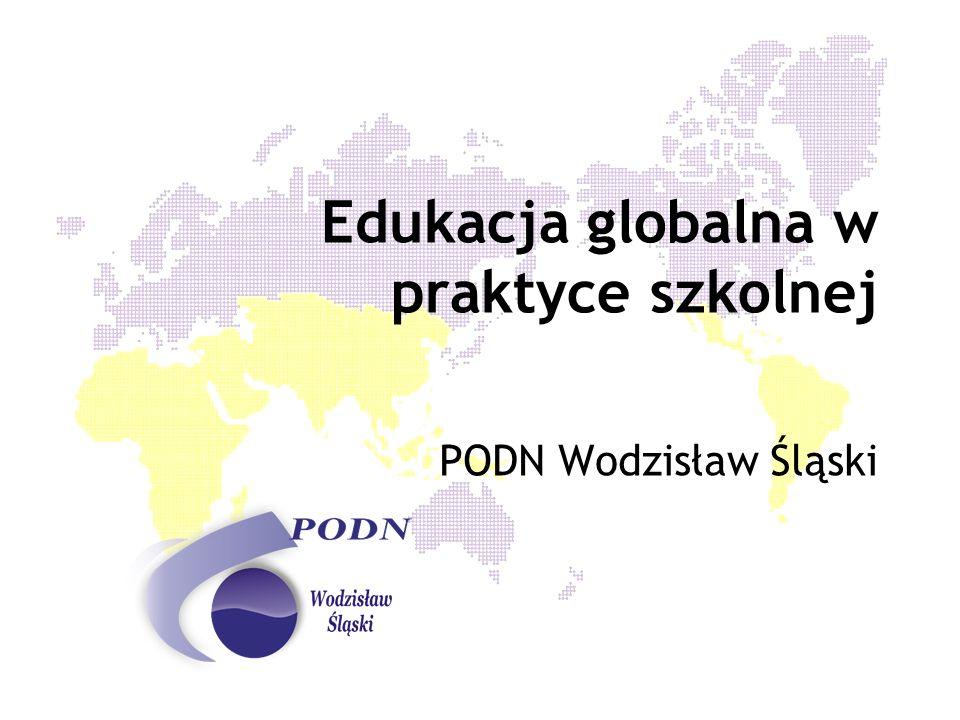 Edukacja globalna w praktyce szkolnej Edukacja globalna to część kształcenia obywatelskiego i wychowania.