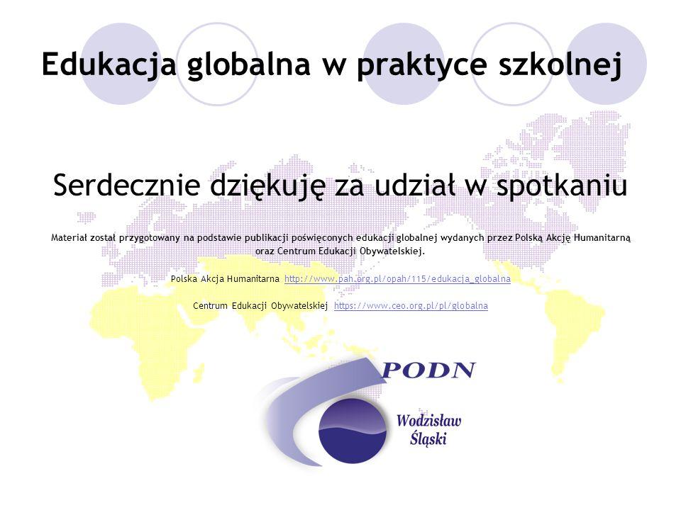 Edukacja globalna w praktyce szkolnej Serdecznie dziękuję za udział w spotkaniu Materiał został przygotowany na podstawie publikacji poświęconych eduk