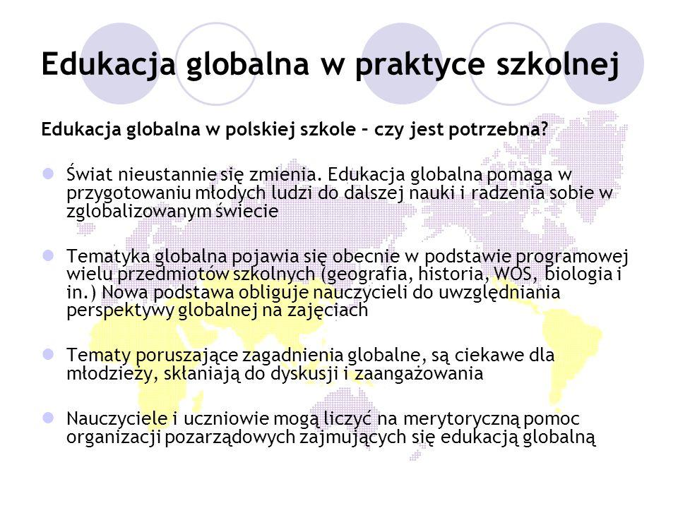 Edukacja globalna w praktyce szkolnej Edukacja globalna w polskiej szkole – czy jest potrzebna? Świat nieustannie się zmienia. Edukacja globalna pomag