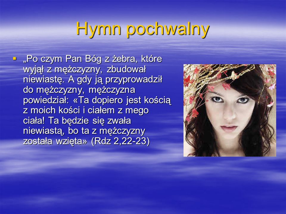 Hymn pochwalny Po czym Pan Bóg z żebra, które wyjął z mężczyzny, zbudował niewiastę. A gdy ją przyprowadził do mężczyzny, mężczyzna powiedział: «Ta do