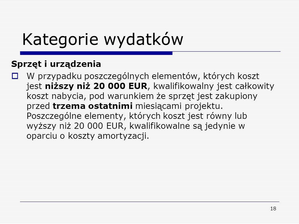 18 Kategorie wydatków Sprzęt i urządzenia W przypadku poszczególnych elementów, których koszt jest niższy niż 20 000 EUR, kwalifikowalny jest całkowit