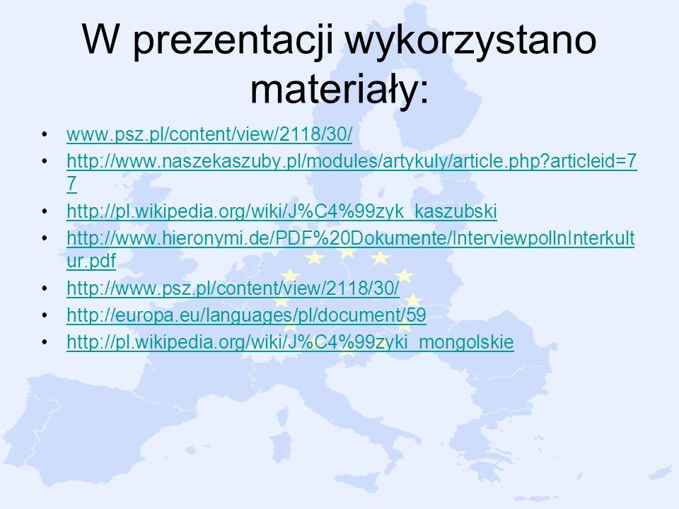 W prezentacji wykorzystano materiały: www.psz.pl/content/view/2118/30/ http://www.naszekaszuby.pl/modules/artykuly/article.php?articleid=7 7http://www