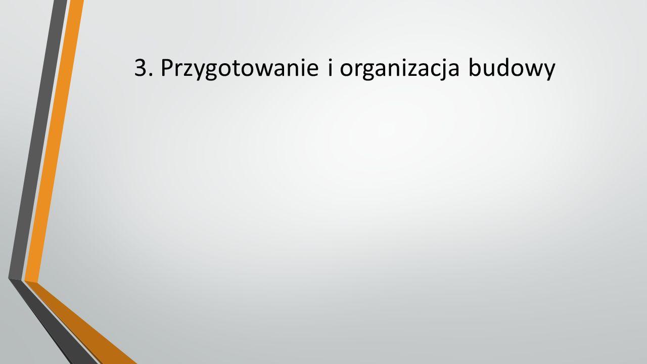 3. Przygotowanie i organizacja budowy
