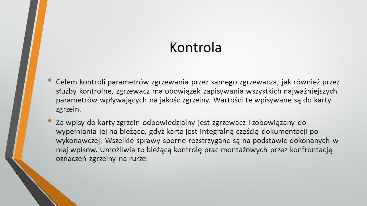 Kontrola Celem kontroli parametrów zgrzewania przez samego zgrzewacza, jak również przez służby kontrolne, zgrzewacz ma obowiązek zapisywania wszystki
