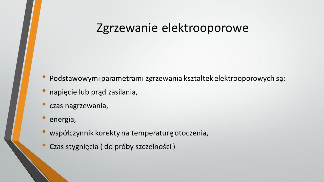 Podstawowymi parametrami zgrzewania kształtek elektrooporowych są: napięcie lub prąd zasilania, czas nagrzewania, energia, współczynnik korekty na tem