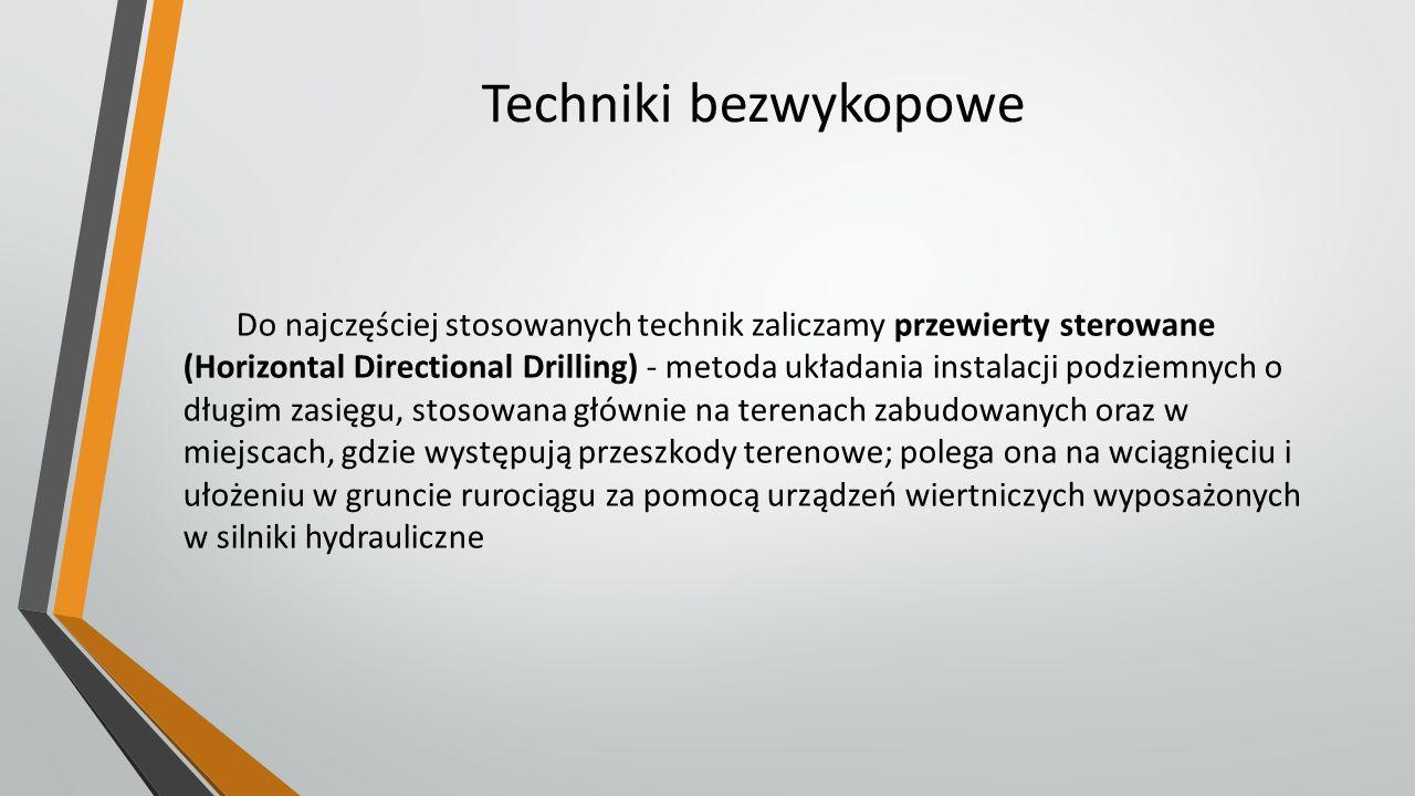 Techniki bezwykopowe Do najczęściej stosowanych technik zaliczamy przewierty sterowane (Horizontal Directional Drilling) - metoda układania instalacji