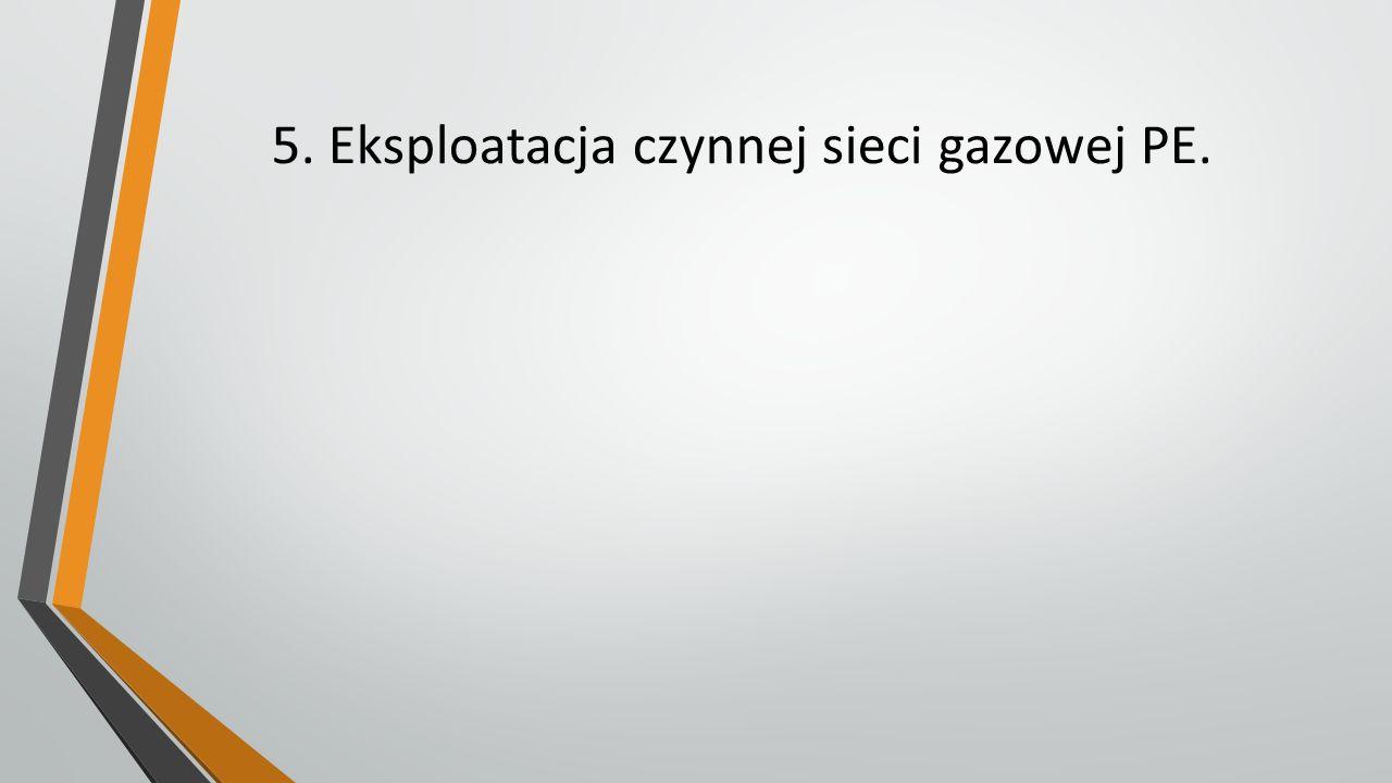 5. Eksploatacja czynnej sieci gazowej PE.