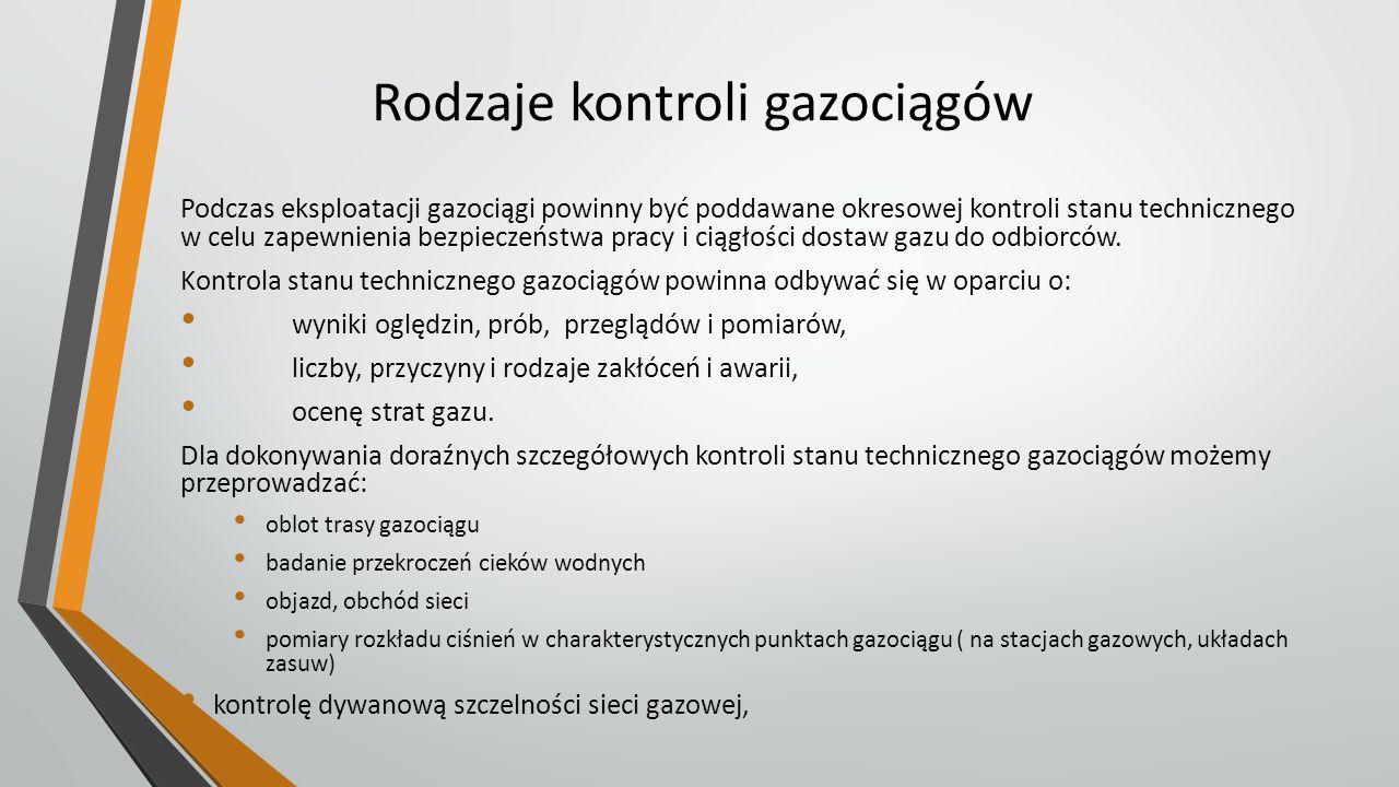 Rodzaje kontroli gazociągów Podczas eksploatacji gazociągi powinny być poddawane okresowej kontroli stanu technicznego w celu zapewnienia bezpieczeńst