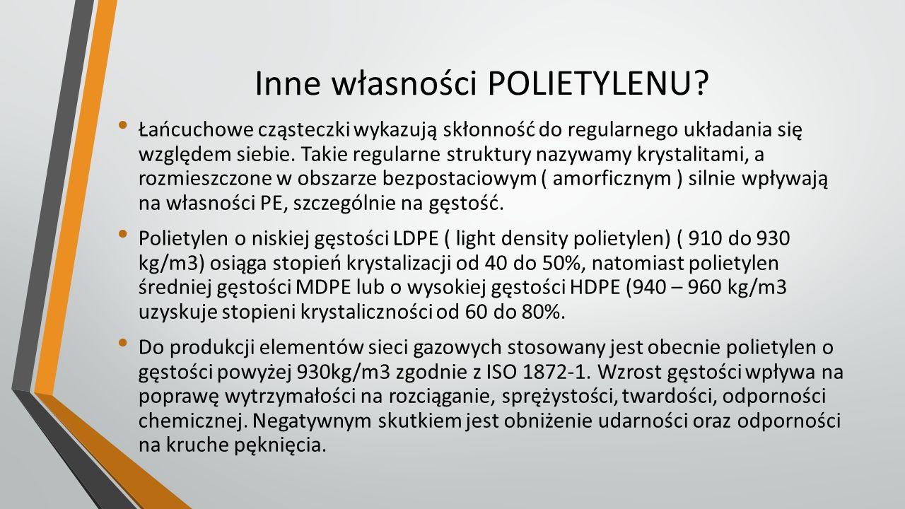 Parametry polietylenu Parametr Polietylen wysoko- ciśnieniowy średnio- ciśnieniowy nisko- ciśnieniowy Gęstość [kg/m 3 ] 915 - 926 930 - 940942 - 965 Stopień krystaliczności [%] 40-5060-80 Wytrzymałość na rozciąganie [MPa] 10-1720-35 Wydłużanie przy zerwaniu [%] 500-600300-800200-900 Temp.