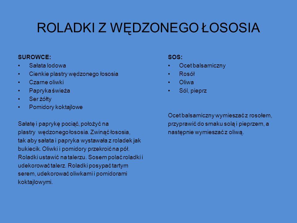 ROLADKI Z WĘDZONEGO ŁOSOSIA SUROWCE: Sałata lodowa Cienkie plastry wędzonego łososia Czarne oliwki Papryka świeża Ser żółty Pomidory koktajlowe Sałatę