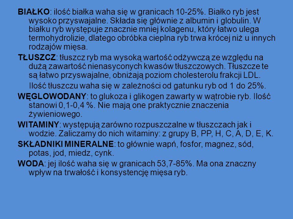 BIAŁKO: ilość białka waha się w granicach 10-25%. Białko ryb jest wysoko przyswajalne. Składa się głównie z albumin i globulin. W białku ryb występuje