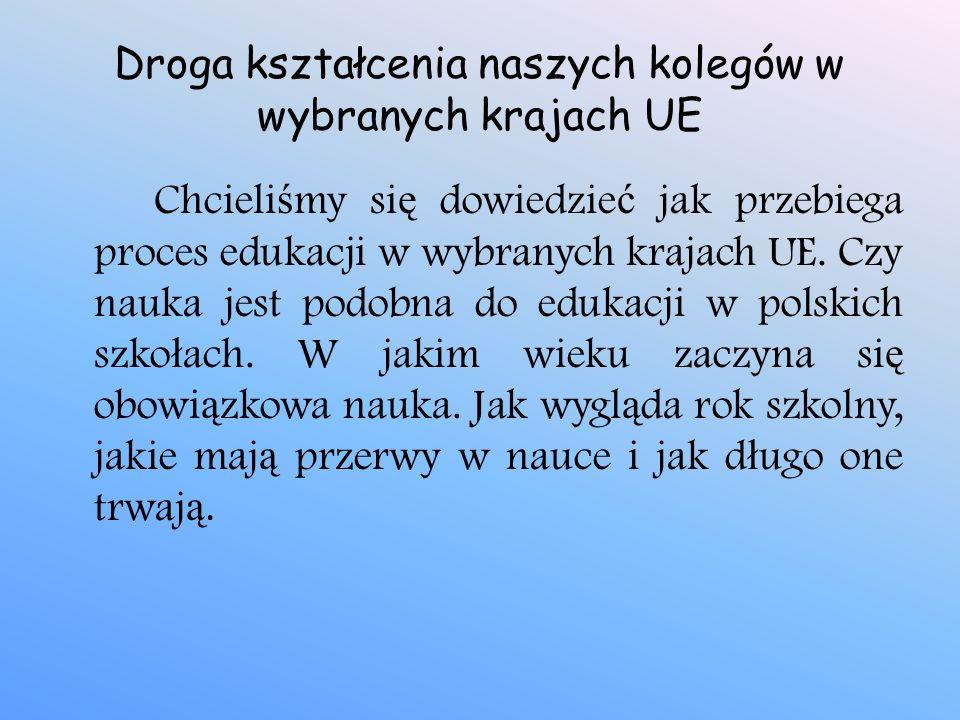 Chcieli ś my si ę dowiedzie ć jak przebiega proces edukacji w wybranych krajach UE. Czy nauka jest podobna do edukacji w polskich szko ł ach. W jakim