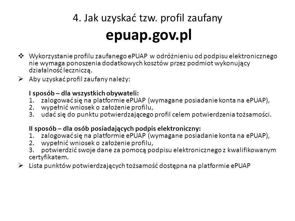 4. Jak uzyskać tzw. profil zaufany epuap.gov.pl Wykorzystanie profilu zaufanego ePUAP w odróżnieniu od podpisu elektronicznego nie wymaga ponoszenia d