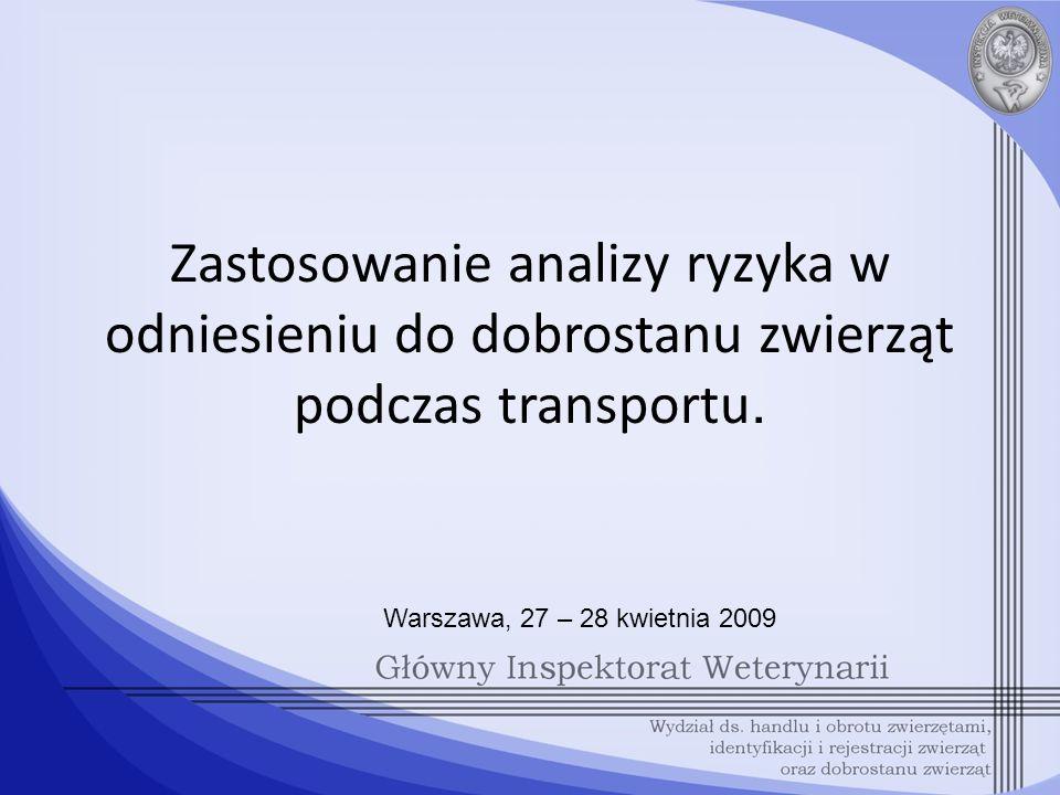 Zastosowanie analizy ryzyka w odniesieniu do dobrostanu zwierząt podczas transportu. Warszawa, 27 – 28 kwietnia 2009