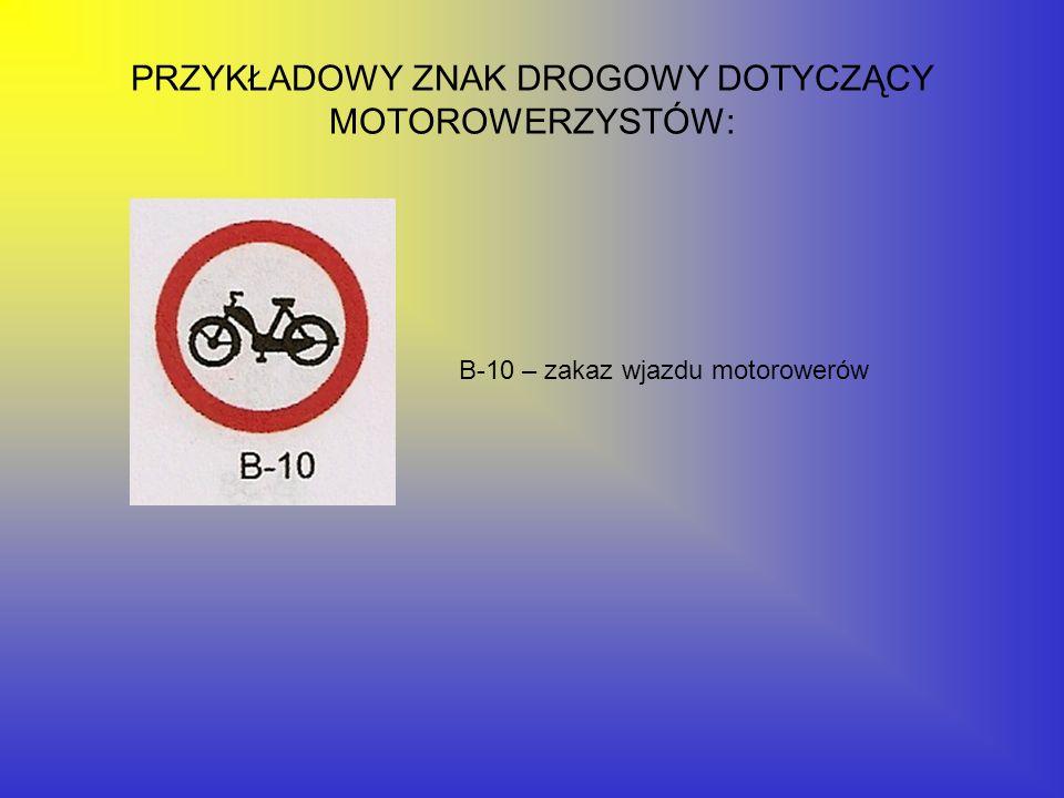 PRZYKŁADOWY ZNAK DROGOWY DOTYCZĄCY MOTOROWERZYSTÓW: B-10 – zakaz wjazdu motorowerów