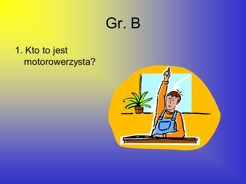 Gr. B 1. Kto to jest motorowerzysta?