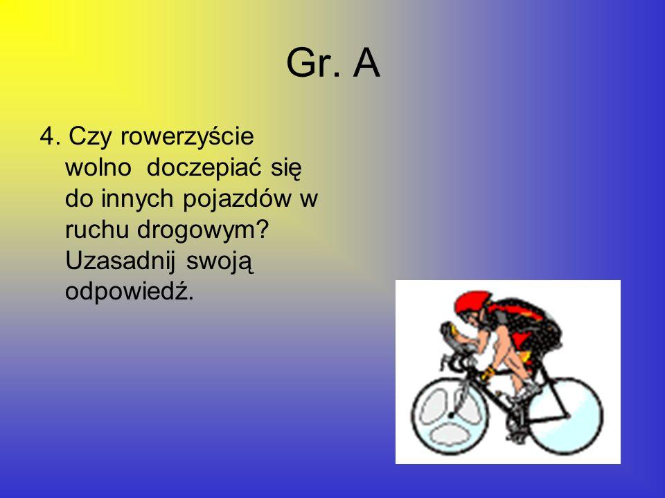 Gr. A 4. Czy rowerzyście wolno doczepiać się do innych pojazdów w ruchu drogowym? Uzasadnij swoją odpowiedź.