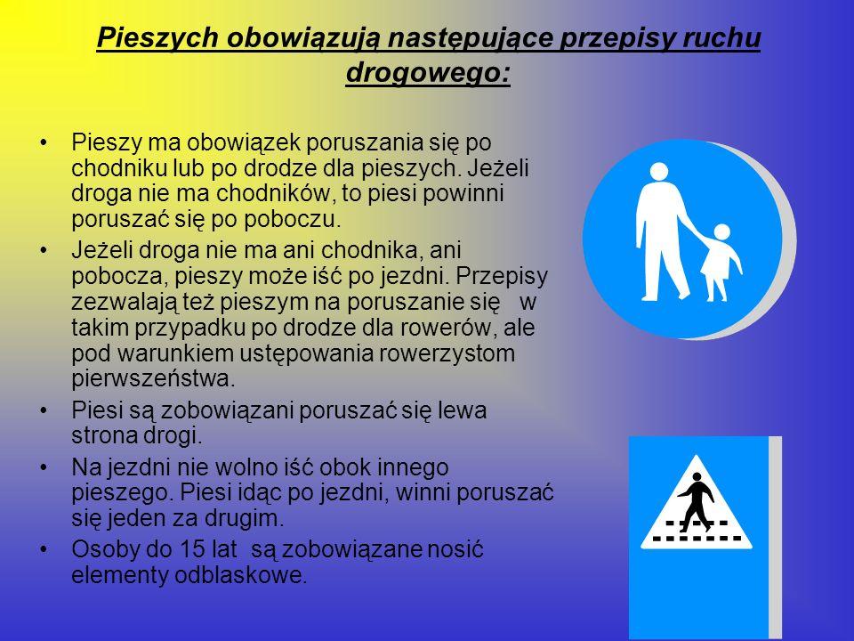 Pieszych obowiązują następujące przepisy ruchu drogowego: Pieszy ma obowiązek poruszania się po chodniku lub po drodze dla pieszych. Jeżeli droga nie