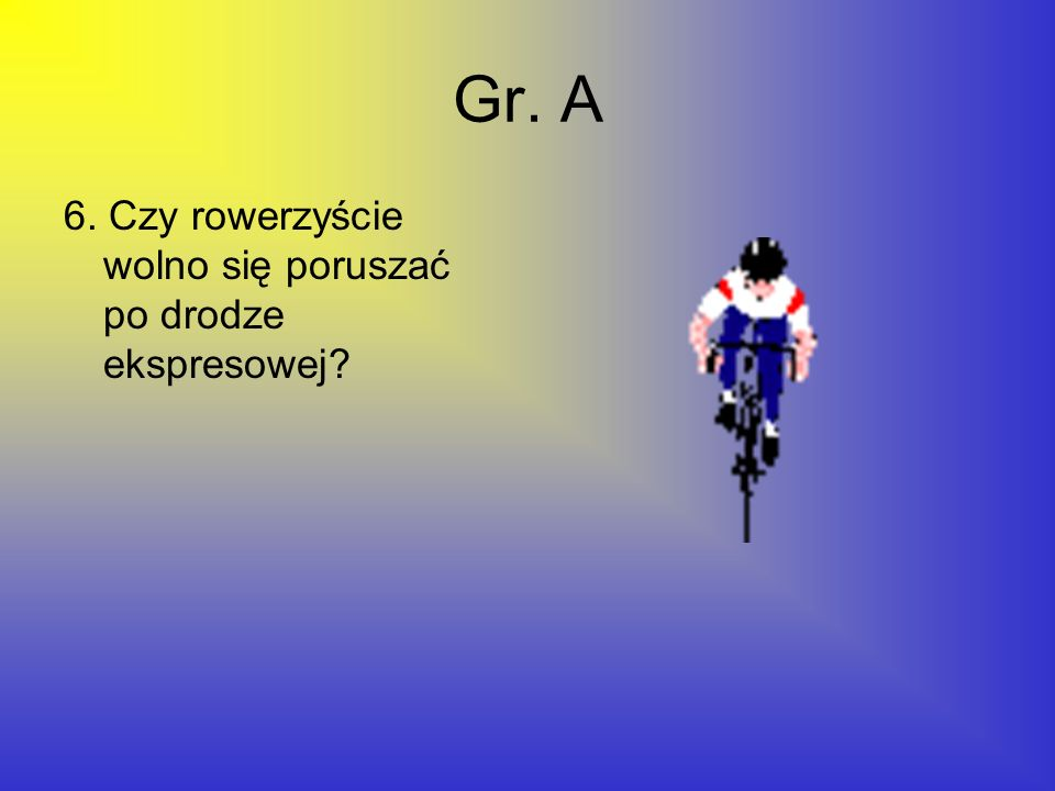 Gr. A 6. Czy rowerzyście wolno się poruszać po drodze ekspresowej?