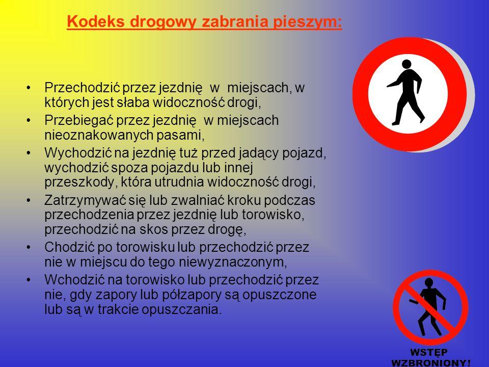 Kodeks drogowy zabrania pieszym: Przechodzić przez jezdnię w miejscach, w których jest słaba widoczność drogi, Przebiegać przez jezdnię w miejscach ni