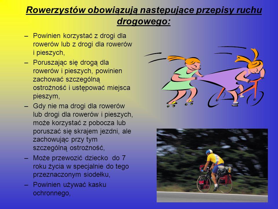 Rowerzystów obowiązują następujące przepisy ruchu drogowego: –Powinien korzystać z drogi dla rowerów lub z drogi dla rowerów i pieszych, –Poruszając s