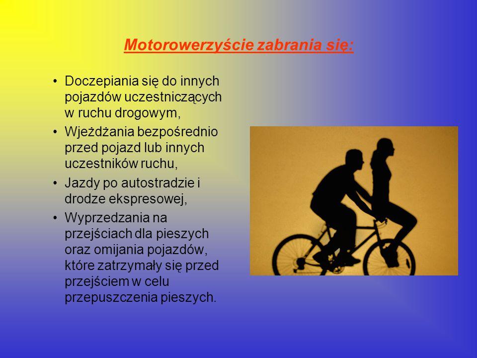 Motorowerzyście zabrania się: Doczepiania się do innych pojazdów uczestniczących w ruchu drogowym, Wjeżdżania bezpośrednio przed pojazd lub innych ucz