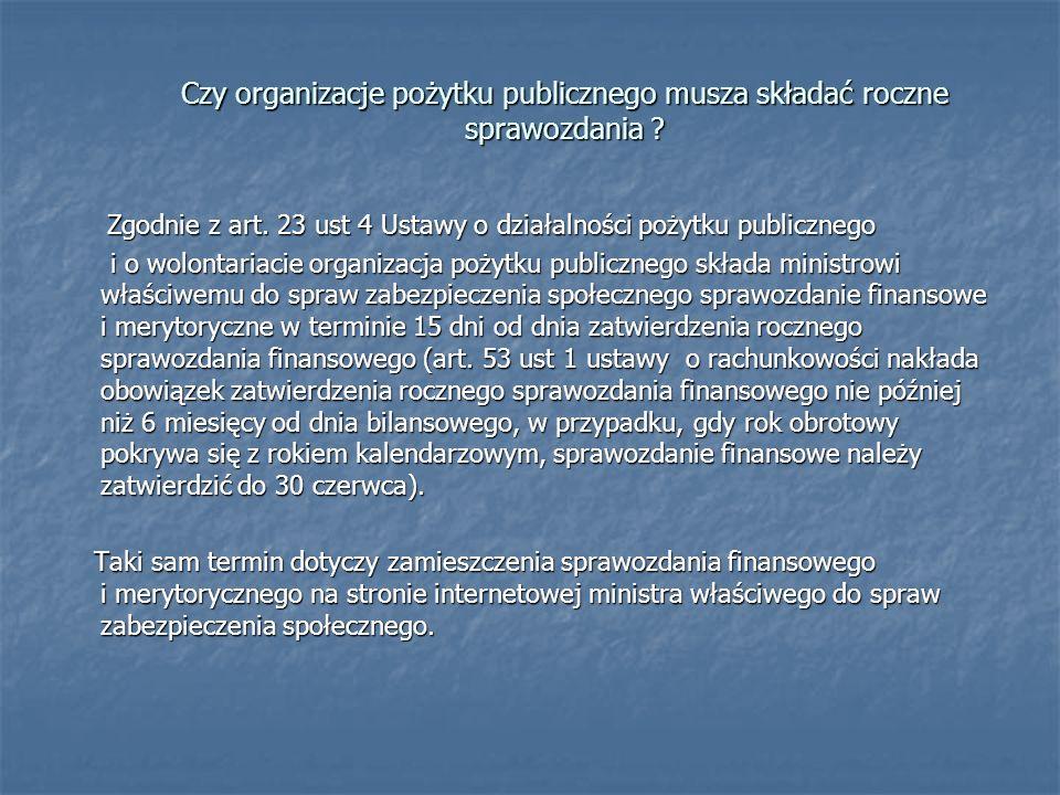 Czy organizacje pożytku publicznego musza składać roczne sprawozdania ? Zgodnie z art. 23 ust 4 Ustawy o działalności pożytku publicznego Zgodnie z ar