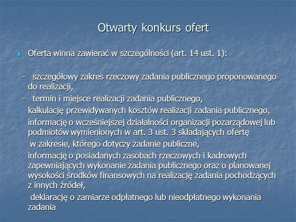 Otwarty konkurs ofert Oferta winna zawierać w szczególności (art. 14 ust. 1): Oferta winna zawierać w szczególności (art. 14 ust. 1): - szczegółowy za
