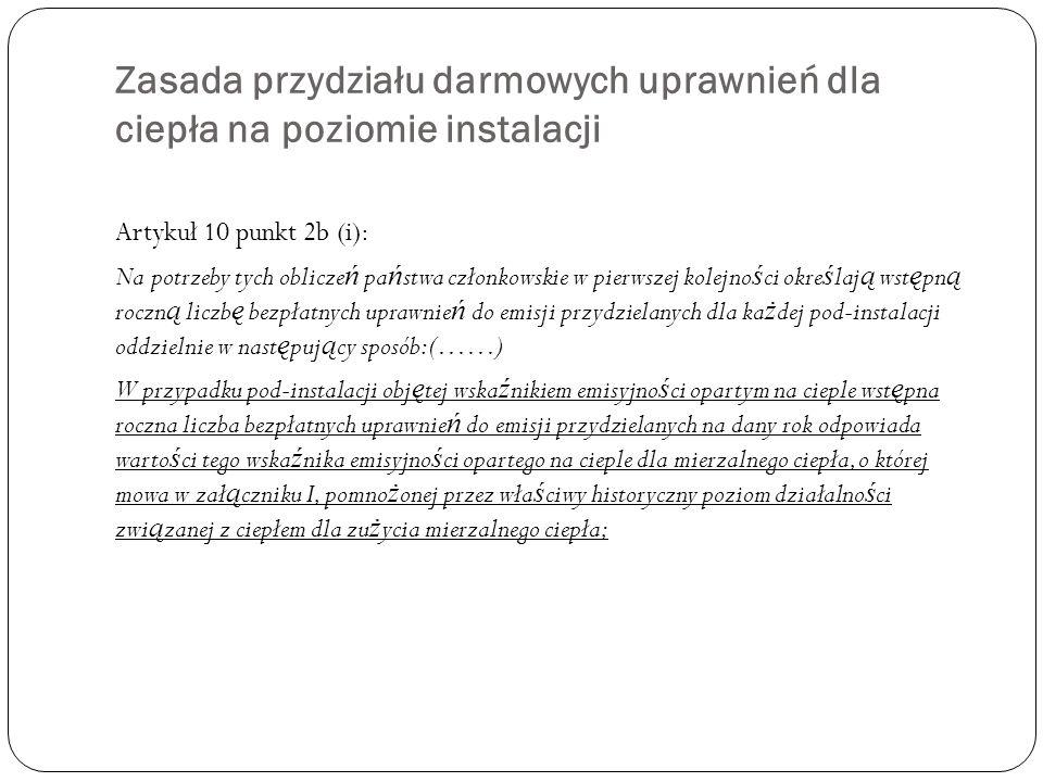 Zasada przydziału darmowych uprawnień dla ciepła na poziomie instalacji Artykuł 10 punkt 2b (i): Na potrzeby tych oblicze ń pa ń stwa członkowskie w p
