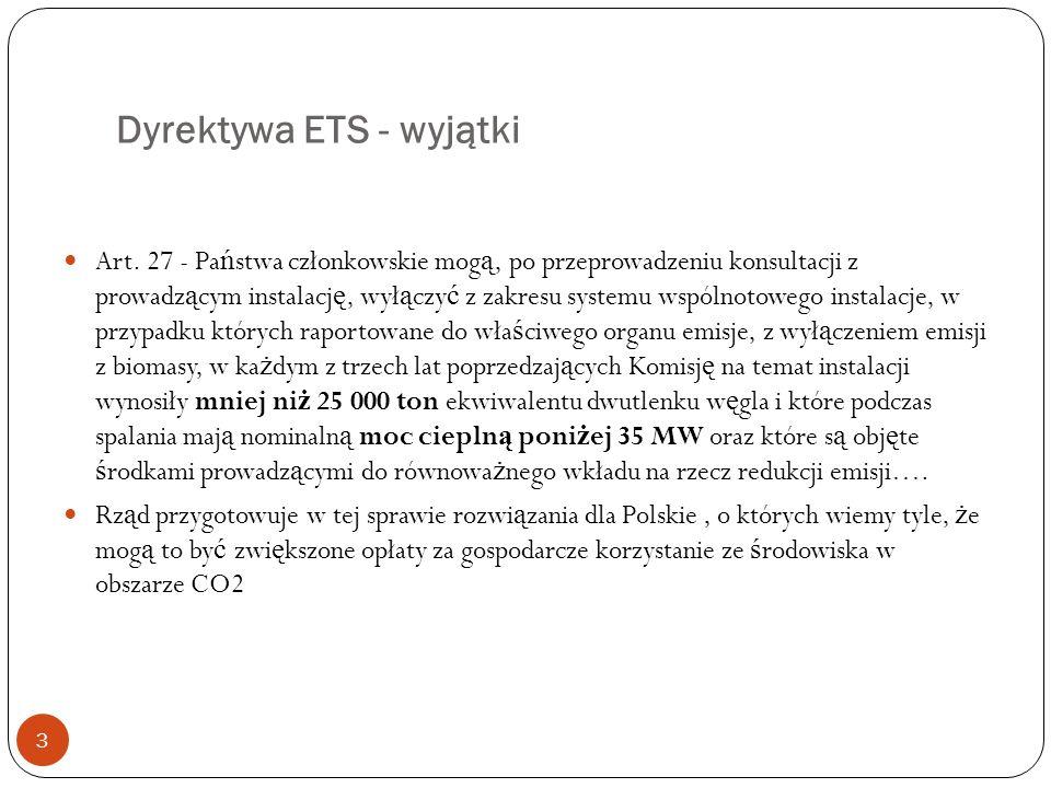 Dyrektywa ETS - wyjątki 3 Art. 27 - Pa ń stwa członkowskie mog ą, po przeprowadzeniu konsultacji z prowadz ą cym instalacj ę, wył ą czy ć z zakresu sy